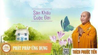 Sân Khấu Cuộc Đời  - Thầy Thích Phước Tiến mới nhất 2019