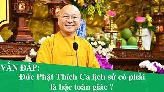 Vấn đáp: Đức Phật Thích Ca lịch sử có phải là bậc toàn giác ? | Thích Nhật Từ