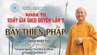 Bảy thiện pháp - TT. THÍCH NHẬT TỪ giảng trong khóa tu XGGD kỳ 7 tại chùa Giác Ngộ 17-09-2020