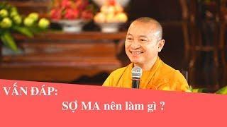 Vấn đáp: SỢ MA nên làm gì ? | Thích Nhật Từ