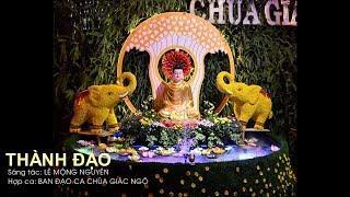 Ca khúc: Thành Đạo do Ban đạo ca chùa Giác Ngộ trình bày 13-01-2019