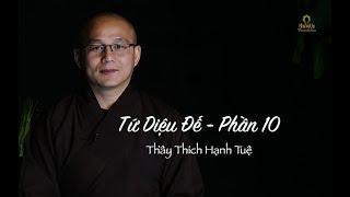 Phật Học Phổ Thông | Tứ Diệu Đế - Phần 10