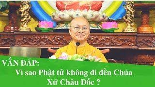 Vấn đáp: Vì sao Phật tử không đi đền Chúa Xứ Châu Đốc ? | Thích Nhật Từ