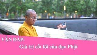 Vấn đáp: Giá trị cốt lõi của đạo Phật | Thích Nhật Từ