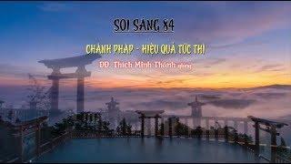 SOI SÁNG 84 - Chánh Pháp Hiệu Quả Tức Thì - ĐĐ. Thích Minh Thành