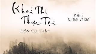 Khai Thị Thực Tại - Bốn Sự Thật  1. Sự Thật Về Khổ | HT. Viên Minh