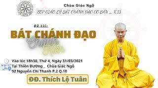 CHÁNH KIẾN - ĐĐ. Thích Lệ Tuân thuyết giảng tại Chùa Giác Ngộ, ngày 31-03-2021
