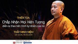 Thầy Minh Niệm | Chấp nhận mọi hiện tượng diễn ra theo tiến trình tự nhiên của nó | 19.05.2019