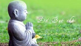 Ca khúc: ĐỂ BỤT THỞ  Nhạc Làng Mai - Ban Đạo Ca chùa Giác Ngộ