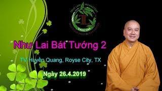 Như Lai Bát Tướng 2 - Thầy Thích Pháp Hòa ( TV Huyền Quang , TX Ngày 24.4.2019 )