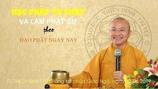 Học Phật tu Phật và làm Phật sự theo ĐPNN - TT. Thích Nhật Từ