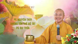 Vấn đáp: Vì sao Phật giáo Nguyên Thủy không thờ Bồ Tát của Phật giáo Đại Thừa ? | TT. Thích Nhật Từ