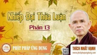 Nhiếp Đại Thừa Luận 13 - Thầy Thích Nhất Hạnh giảng