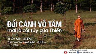 Thầy Minh Niệm | ĐỐI CẢNH VÔ TÂM mới là cốt tủy của Thiền | Thiền viện Trúc Lâm Tuệ Đức - 01.11.2019
