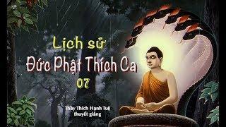 Thích Hạnh Tuệ | Lịch Sử Đức Phật Thích Ca - Phần 07