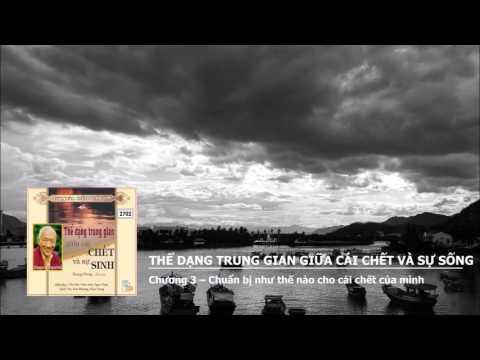 Thể Dạng Trung Gian Giữa Cái Chết Và Sự Sống - Chương 3 phần1 – Chuẩn bị như thế nào cho cái chết củ