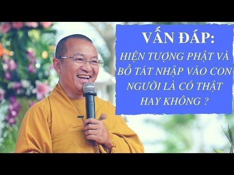 Vấn đáp: Hiện tượng Phật và Bồ tát nhập vào con người là có thật hay không ?   Thích Nhật Từ