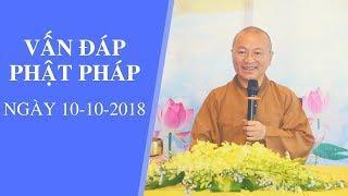 Vấn đáp Phật pháp ngày 10-10-2018 | Thích Nhật Từ