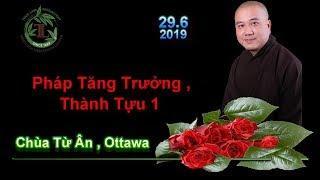 Pháp Tăng Trưởng , Thành Tựu 1 - Thầy Thích Pháp Hòa ( Chùa Từ Ân Ottawa, ON , Ngày 29.6.2019 )