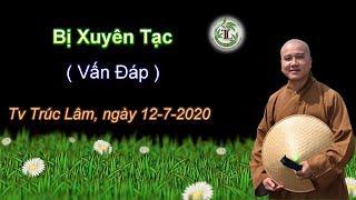 Bị Xuyên Tạc (Vấn Đáp)-Thầy Thích Pháp Hòa (Tv Trúc Lâm, Ngày 12.7.2020)