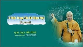 3 phần trọng yếu khi niệm Phật Balamat || Thầy ĐĐ.Thích Trí Huệ