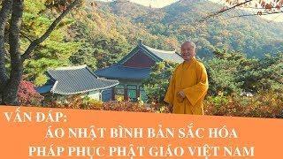 Vấn đáp: Áo NHẬT BÌNH Bản sắc hóa pháp phục Phật giáo Việt Nam | Thích Nhật Từ
