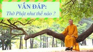 Vấn đáp: Cách thờ Phật thế nào cho đúng ?