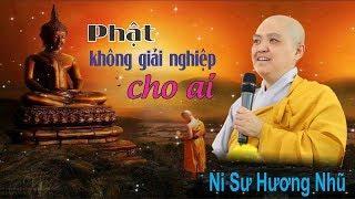 Phật Không Giải Nghiệp Cho Ai - Ni Sư Hương Nhũ Mới Nhất 2019 II Thiện Tường