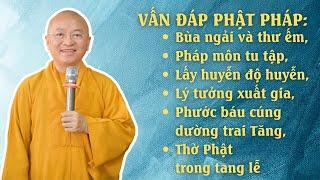 Vấn đáp Phật pháp: Bùa ngải và thư ếm, pháp môn tu tập, lấy huyễn độ huyễn, lý tưởng xuất gia