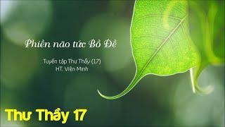 Phiền não tức Bồ Ðề - Tuyển tập Thư Thầy (17) - HT Viên Minh
