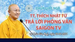 TT. THÍCH NHẬT TỪ Trả lời phỏng vấn Đài Sàigòn TV tại chùa Giác Ngộ 20-01-2021