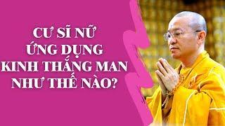 CƯ SĨ NỮ Ứng Dụng KINH THẮNG MAN Như Thế Nào? | TT. Thích Nhật Từ