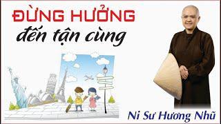 ĐỪNG HƯỞNG ĐẾN TẬN CÙNG || Ni Sư Hương Nhũ thuyết giảng || Thiên Quang Media