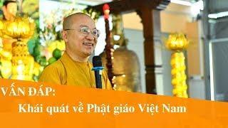 Vấn đáp: Khái quát về Phật giáo Việt Nam | Thích Nhật Từ