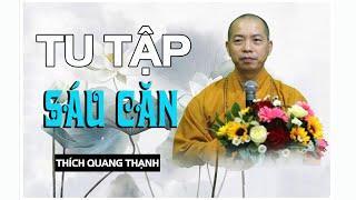TU TẬP SÁU CĂN - TT Thích Quang Thạnh