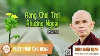 Rong Chơi Trời Phương Ngoại Phần 10   HT Thiền Sư Thích Nhất Hạnh