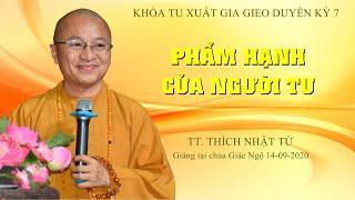 Phẩm hạnh của người tu - TT. Thích Nhật Từ giảng trong khóa tu XGGD kỳ 7 tại chùa Giác Ngộ 14-9-2020