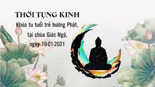 Tụng Kinh Khóa Tu Tuổi Trẻ Hướng Phật ngày 10-01-2021