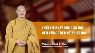 Chất liệu xây dựng xã hội bền vững theo lời Phật dạy || Thầy Trí Chơn
