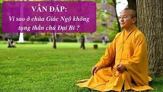 Vấn đáp: Vì sao ở chùa Giác Ngộ không tụng thần chú Đại Bi ?
