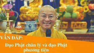Vấn đáp: Đạo Phật chân lý và đạo Phật phương tiện | Thích Nhật Từ