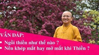 Vấn đáp: Ngồi thiền như thế nào ? Nên khép mắt hay mở mắt khi Thiền ?