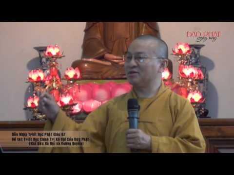 Dẫn Nhập Triết Học Phật Giáo 7 - Triết Học Chính Trị Xã Hội Của Đức Phật (30/01/2013) Thích Nhật Từ