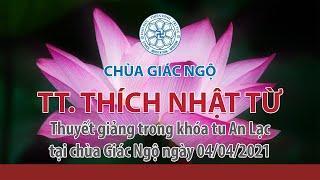 TT. Thích Nhật Từ thuyết giảng trong khóa tu An Lạc tại chùa Giác Ngộ ngày 04/04/2021.