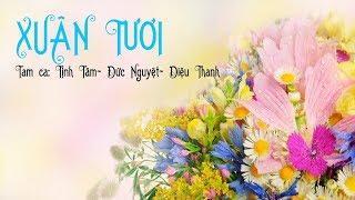 Ca khúc: Xuân Tươi  Tam ca: Tịnh Tâm-Đức Nguyệt-Diệu Thanh Trình bày 27-01-2019