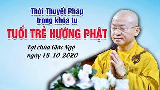 TT. Thích Nhật Từ giao lưu với giới trẻ trong khóa tu Tuổi Trẻ Hướng Phật 18-10-2020