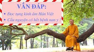 Vấn đáp: Đọc tụng kinh âm Hán Việt, Cầu nguyện có hết bệnh nan y