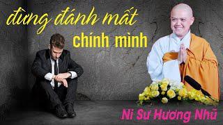 ĐỪNG ĐÁNH MẤT CHÍNH MÌNH || Ni Sư Hương Nhũ || Thiên Quang Media