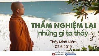 Thầy Minh Niệm | Thẩm nghiệm lại những gì ta đã thấy | 02.06.2019