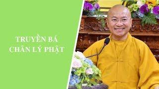 Truyền bá chân lý Phật | Thích Nhật Từ